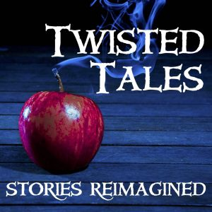 Twisted Tales - Stories Reimagined